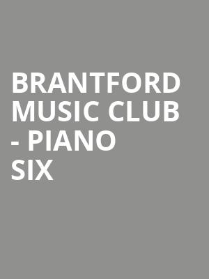 Brantford Music Club - Piano Six at Sanderson Centre for the Performing Arts