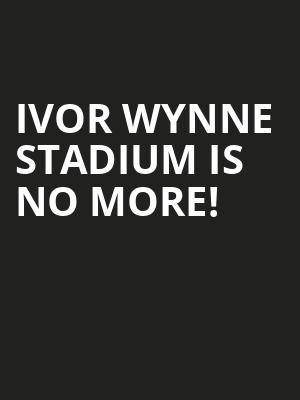 Ivor Wynne Stadium is no more