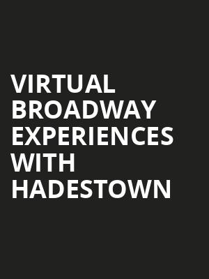 Virtual Broadway Experiences with HADESTOWN, Virtual Experiences for Hamilton, Hamilton