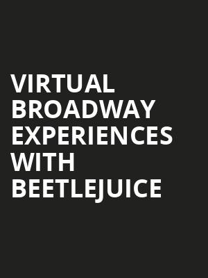 Virtual Broadway Experiences with BEETLEJUICE, Virtual Experiences for Hamilton, Hamilton